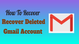 Recover Deleted Gmail Account