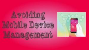 Avoiding Mobile Device Management