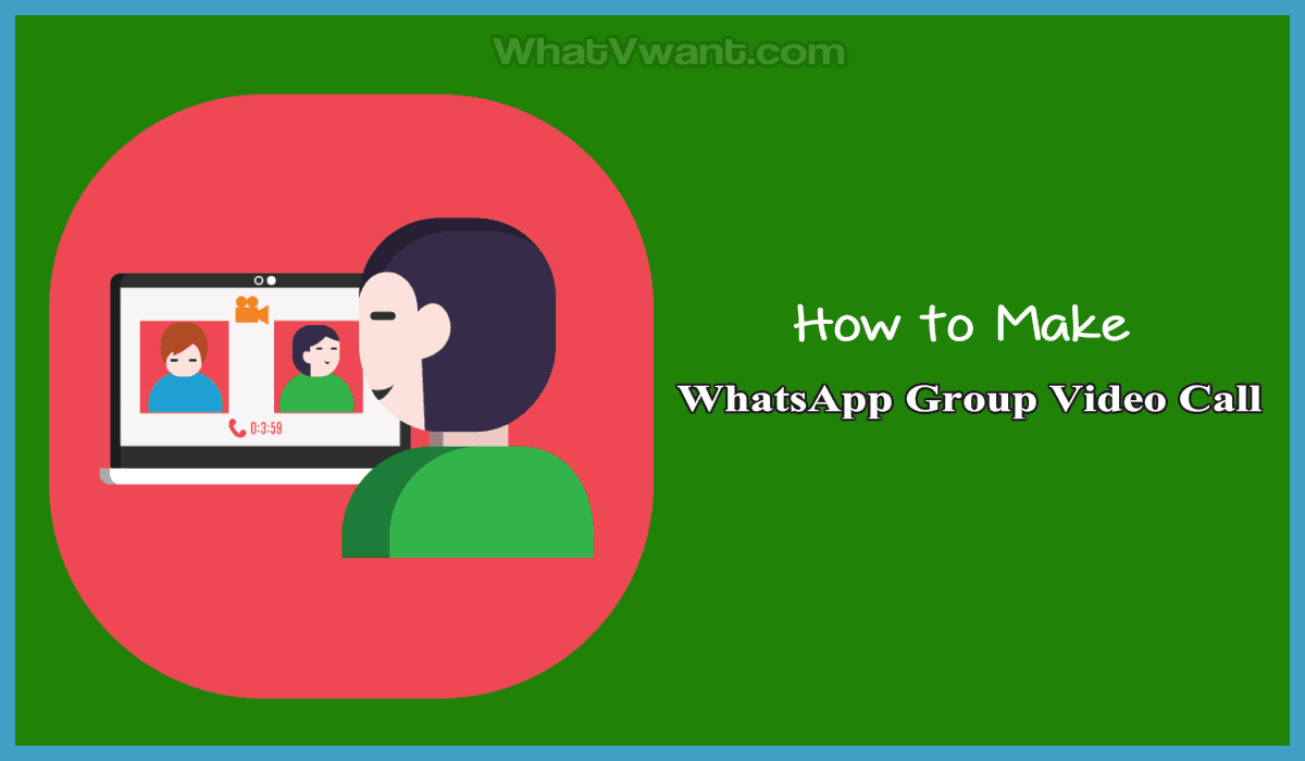 How To Make WhatsApp Group Video Call on Android, iOS, and Desktop devices: 1