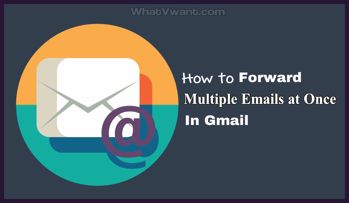 Forward multiple email at once in Gmail