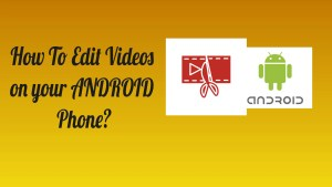 Edit Videos On Android Phone