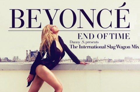 Beyonce – End of Time (International Slag Wagon Mix)