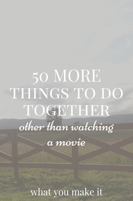50 MORE things to do together (other than watching movies)