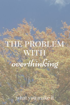 The Problem with Overthinking