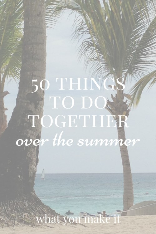 50 things to do together over the summer