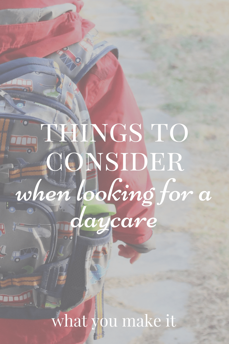 things to consider when looking for a daycare #sponsored - questions to ask and tips - What You Make It mom and lifestyle blog