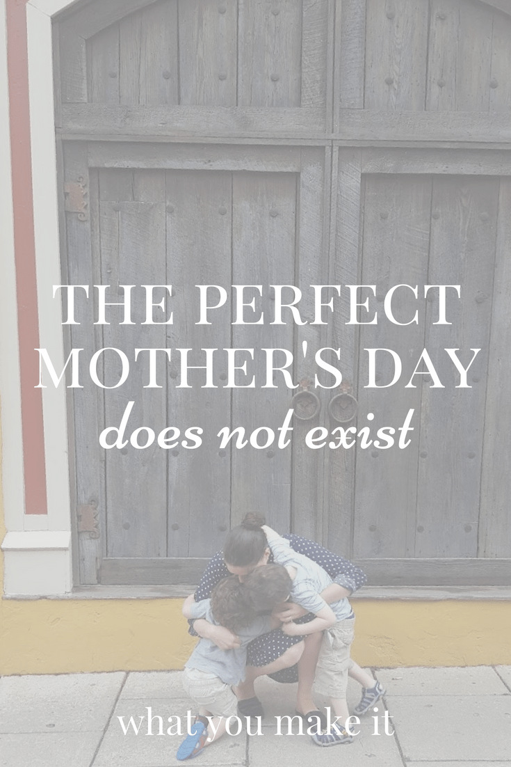 Find your Mother's Day a little over or underwhelming? The encouragement we can find even if it doesn't come as expected - What You Make It blog