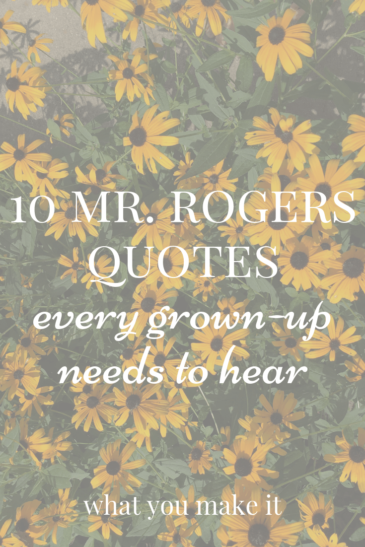 mr. rogers quotes - encouragement - hope - everyday inspiration - you are special and worthwhile - What You Make It blog