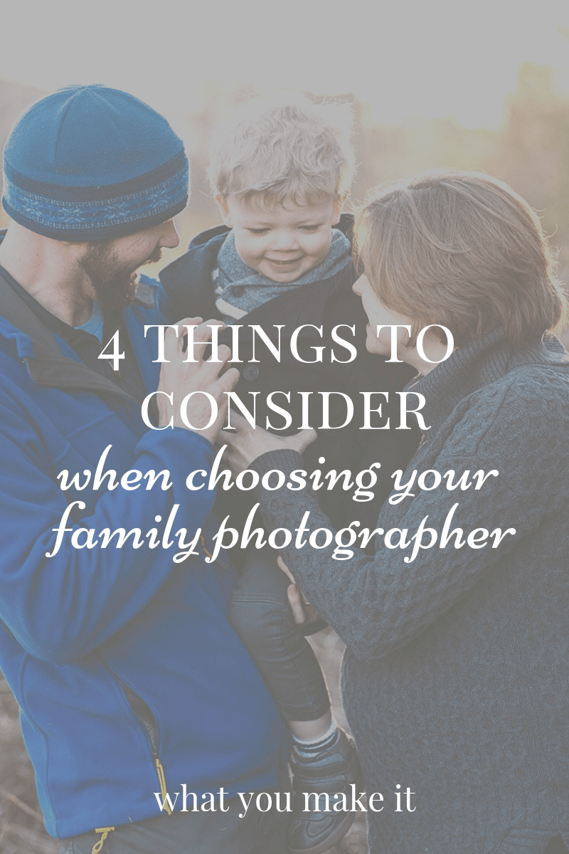 best family photographers - finding a family photographer - family photography tips - mom blog - What You Make It blog