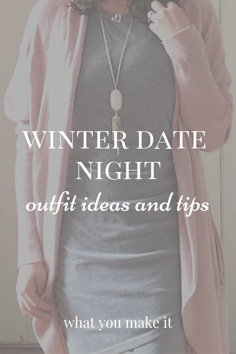 women's winter date night outfit ideas - Valentine's outfit ideas - tips for date night outfits - date night style - mom date night outfit - mom blog - What You Make It blog