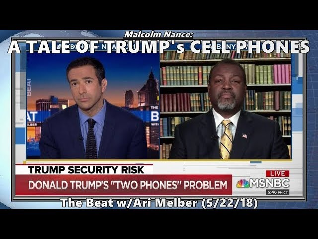 A Tale of Trump's Cell Phones // Malcolm W Nance - The Beat (5/22/18)