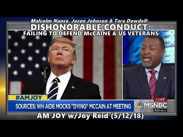 Dishonorable Conduct: Trump's Failure to Defend McCain & Veterans // Malcolm W Nance - Joy (5/12/18)