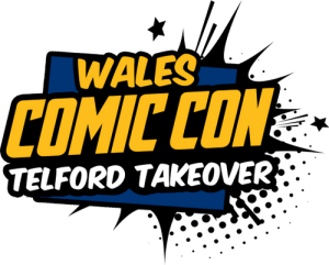 Wales Comic Con (Telford Takeover) @ The International Centre,