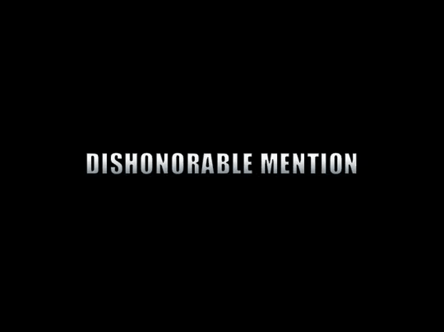 Dishonorable Mentions