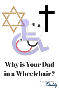Why is your Dad in a Wheelchair.