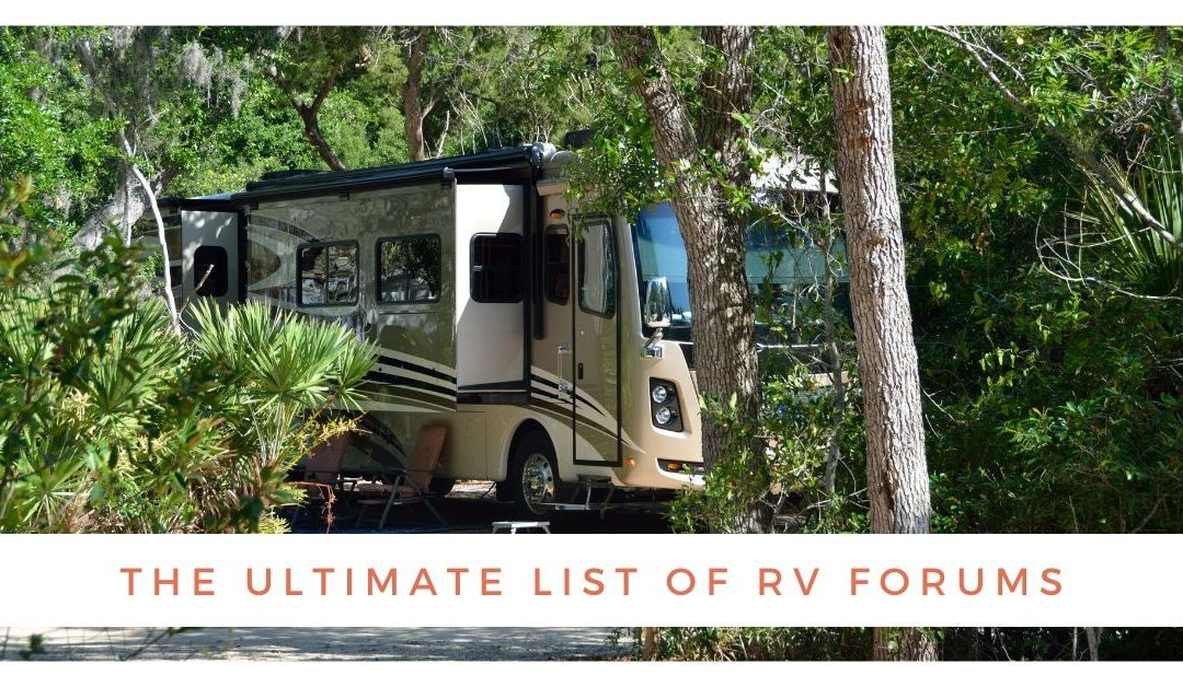 The Ultimate List of RV Forums to Help You on Your Journey to RV Living