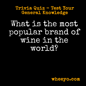 Wine Trivia Questions_Most Popular Brand of Wine in World