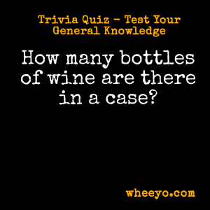 Wine Trivia Questions_Number of Bottles in Case