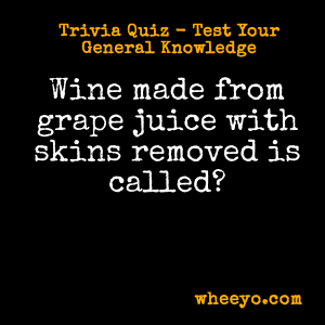 Wine Trivia Questions_Wine Made from Grape Juice