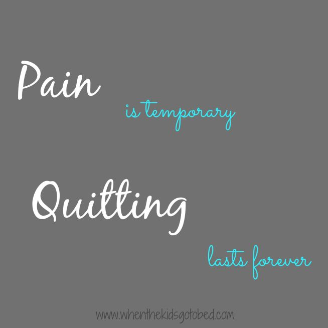 Pain is temporary, Quitting lasts forever