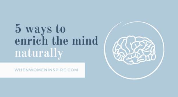 Enrich the mind naturally