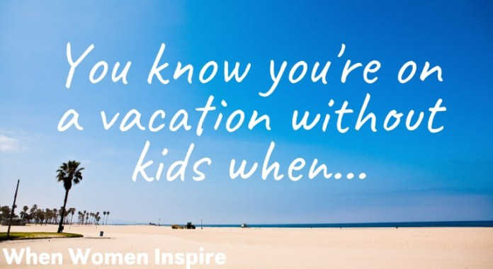 Going on vacation without kids