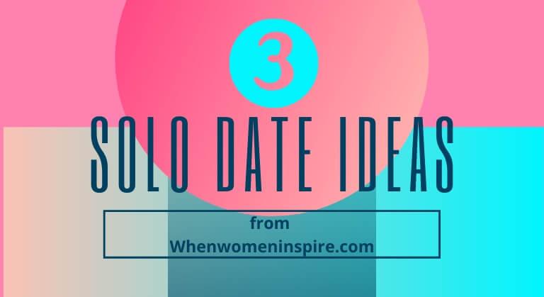 Solo date ideas