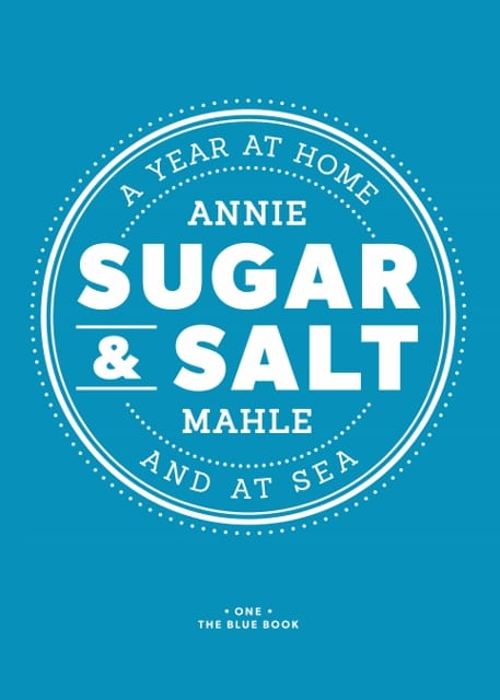 Sugar & Salt, A Year At Home And At Sea by Annie Mahle