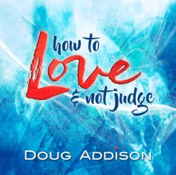 Love Not Judge - Doug Addison