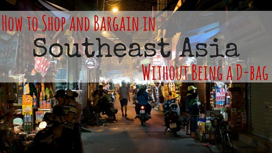 How to Shop and Bargain in Southeast Asia Without Being a D-bag