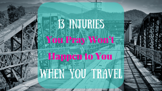 13 Injuries You Pray Won't Happen to You When You Travel