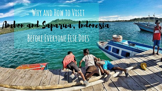Why and How to Visit Ambon and Saparua, Indonesia Before Everyone Else Does