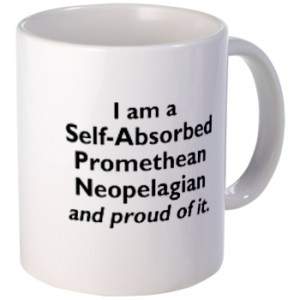 Mug that reads: I am a Self-absorbed Promethean Neopelagian and proud of it