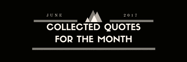 Collected Quotes For The Month: June 2017