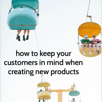 How to Keep Your Customers In Mind When Creating New Products