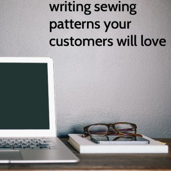 5 Simple Tips for Writing Sewing Patterns Your Customers Will Love