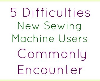 5 Difficulties New Sewing Machine Users Commonly Encounter
