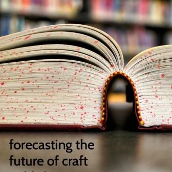 Forecasting the Future of Craft Publishing