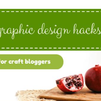Graphic Design Hacks for Craft Bloggers
