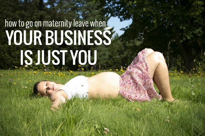 how to go on maternity leave when your business is just