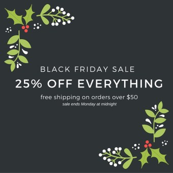 Black Friday Sale – 25% Off Everything + Free Shipping
