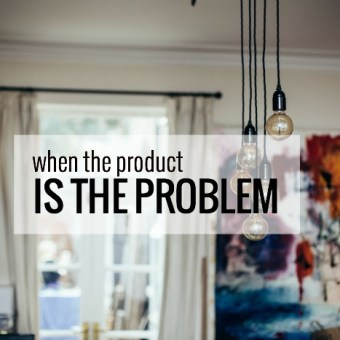 When the Product is the Problem