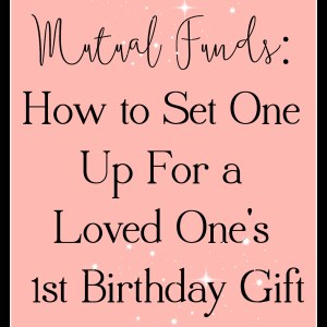 Mutual Funds: How to Set One Up for Loved One's 1st Birthday