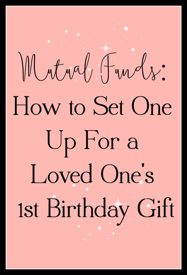 Mutual Funds - How to set one up for a loved one's first birthday
