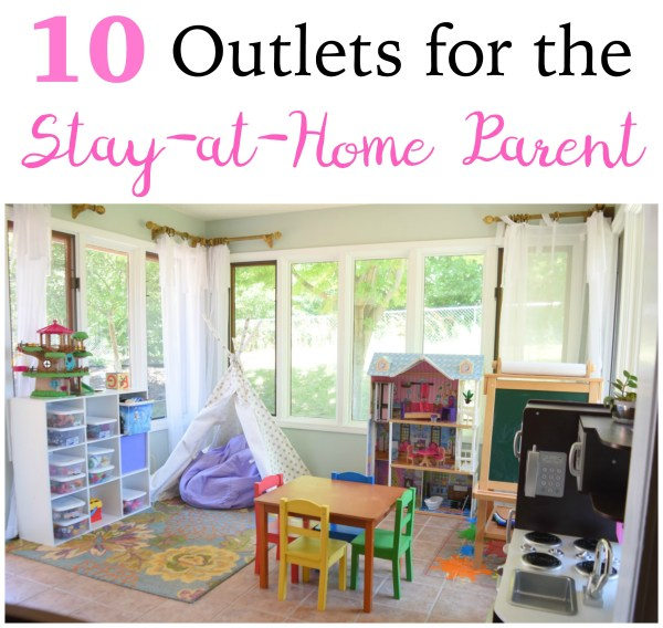 10 Outlets for the stay-at-home parent: Join a gym and attend regular classes, train for a specific fitness event, volunteer with Big Brothers Big Sisters, The Boys and Girls Club, or another organization/charity in need,...