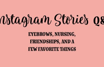 IG Stories Q&A: Eyebrows, Nursing, Friendship, and a Few Favorite Things