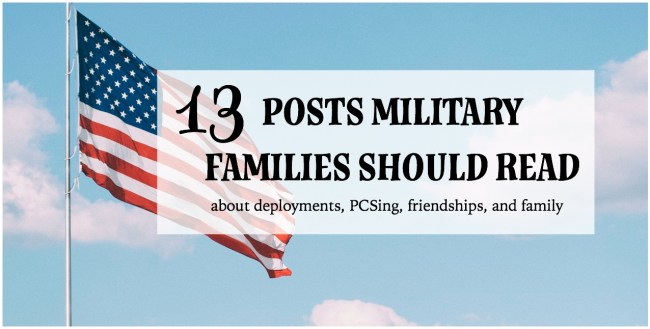 13 blog posts for military families: This blog post shares a round-up of articles written to provide resources, empathy, or entertainment for military families. Topics range from deployments, PCSing, friendships, family, and more. Click here to read more and explore topics that interest you.
