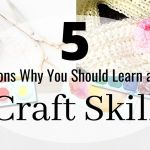 5 Reasons Why You Should Learn A New Craft Skill