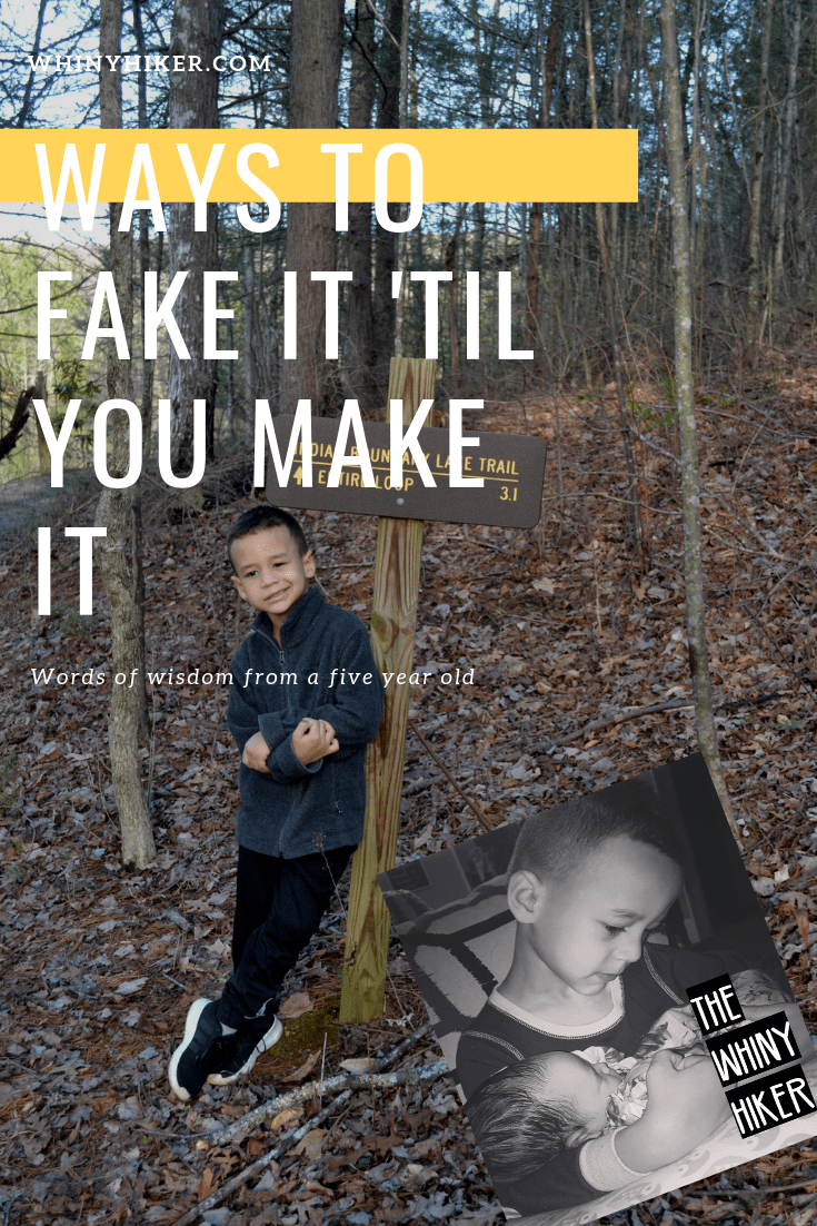 Fake it 'til you make it-Words of Wisdom from a Five Year Old.