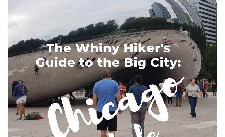 The Whiny Hiker's Guide to the Big City:  Visiting Chicago